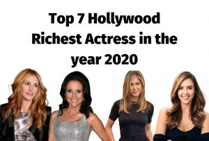 List of Top 7 Hollywood Richest Actress in the year 2020