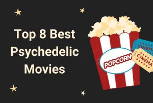 Top 8 Best Psychedelic Movies