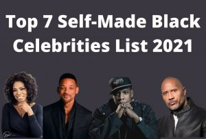 Top 7 Black Celebrities Who Made Their Own Fortune 2021