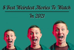 Top 8 Best Weirdest Movies You Can Watch In March 2021