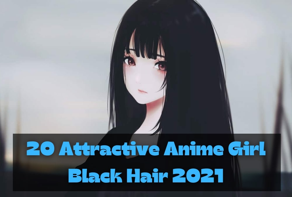 Anime Girl Black Hair 2021